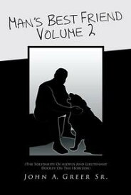 Man's Best Friend Volume 2(The Solidarity of Alofus and Lieutenant Dooley on the Horizon)【電子書籍】[ John A. Greer Sr. ]