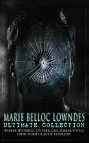 MARIE BELLOC LOWNDES Ultimate Collection: Murder Mysteries, Spy Thrillers, Horror Novels, Crime Stories & Ro…