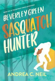 Beverley Green: Sasquatch HunterBeverley Green Adventures, #1【電子書籍】[ Andrea C. Neil ]