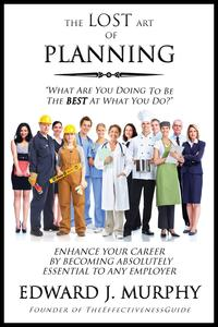 The Lost Art of Planning: How to Enhance Your Career by Becoming Absolutely Essential to Any Employer【電子書籍】[ Edward J. Murphy ]