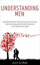 Understanding Men: Know What He's Really Thinking, Show Him You're The One, Why Men Pull Away, Why He's Afra…