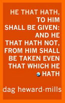 He That Hath, To Him Shall Be Given: And He That Hath Not, From Him Shall Be Taken Even That Which He Hath.