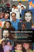 VoicesfromtheSpectrumParents,Grandparents,Siblings,PeoplewithAutism,andProfessionalsShareTheirWisdom