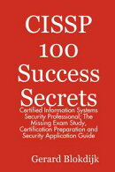 CISSP 100 Success Secrets - Certified Information Systems Security Professional; The Missing Exam Study, Cer…