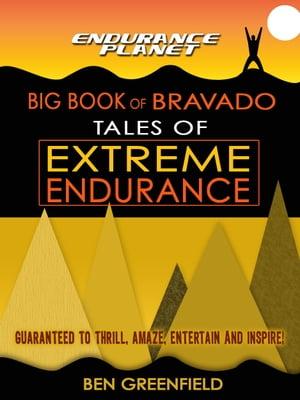 Tales of Extreme Endurance: Endurance Planet's Big Book of Bravado【電子書籍】[ Ben Greenfield ]