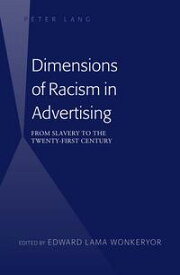 Dimensions of Racism in AdvertisingFrom Slavery to the Twenty-First Century【電子書籍】