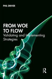 From Woe to FlowValidating and Implementing Strategies【電子書籍】[ Phil Driver ]