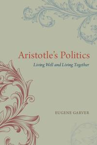 Aristotle's PoliticsLiving Well and Living Together【電子書籍】[ Eugene Garver ]