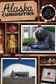 Alaska Curiosities Quirky Characters, Roadside Oddities & Other Offbeat Stuff【電子書籍】[ B. B. Mackenzie ]