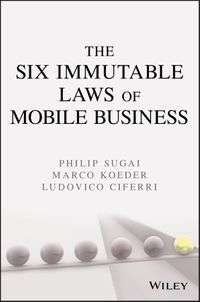 The Six Immutable Laws of Mobile Business【電子書籍】[ Philip Sugai ]