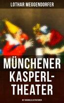 Münchener Kasperl-Theater (Vollständige Ausgabe mit Originalillustrationen)