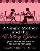A Single Mother and the Dating Game - Tips On How to Manoeurve the Dating Game