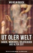 UT OLER WELT: Sagen, Märchen & Volkslieder aus alter Zeit (Über 120 Titel in einer Sammlung - Vollständig…