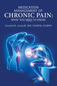 Medication Management of Chronic Pain: What You Need to Know【電子書籍】[ Gerald M. Aronoff MD DABPM DABPN ]