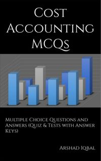 Cost Accounting Multiple Choice Questions and Answers (MCQs): Quizzes & Practice Tests with Answer Keys