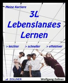 Meine Karriere 3L - Lebenslanges Lernen> schneller > leichter > effektiver【電子書籍】[ Wolfgang Zollner ]