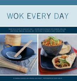 Wok Every DayFrom Fish & Chips to Chocolate Cake: Recipes and Techniques for Steaming, Grilling, Deep-Frying, Smoking, Braising, and Stir-Frying in the World's Most Versatile Pan【電子書籍】[ Barbara Grunes ]
