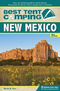 Best Tent Camping: New MexicoYour Car-Camping Guide to Scenic Beauty, the Sounds of Nature, and an Escape from Civilization【電子書籍】[ Monte Parr ]