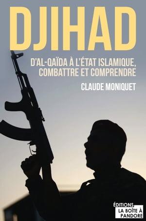 Djihad : D'Al-Qaida ? l'Etat Islamique, combattre et comprendreDocument【電子書籍】[ Claude Moniquet ]
