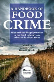A handbook of food crimeImmoral and illegal practices in the food industry and what to do about them【電子書籍】