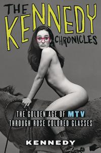 The Kennedy ChroniclesThe Golden Age of MTV Through Rose-Colored Glasses【電子書籍】[ Kennedy ]