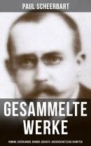 Sämtliche Werke: Romane, Erzählungen, Dramen, Gedichte & Wissenschaftliche Schriften (Über 300 Titel in e…