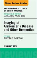 Imaging in Alzheimer's Disease and Other Dementias, An Issue of Neuroimaging Clinics - E-Book