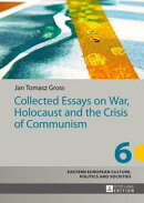Collected Essays on War, Holocaust and the Crisis of Communism