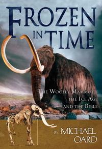 FrozeninTimeTheWoollyMammoth,TheIceAge,andTheBible