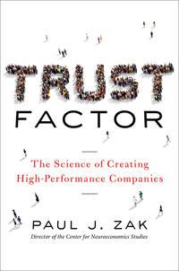Trust FactorThe Science of Creating High-Performance Companies【電子書籍】[ Paul J. Zak ]