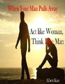 When Your Man Pulls Away: Act like Woman, Think like Man