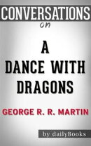 A Dance with Dragons (A Song of Ice and Fire): byGeorge R. R. Martin   Conversation Starters