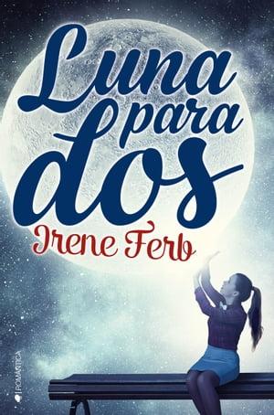 Luna para dos【電子書籍】[ Irene Ferb ]