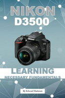 Nikon D3500: Learning Necessary Fundamentals