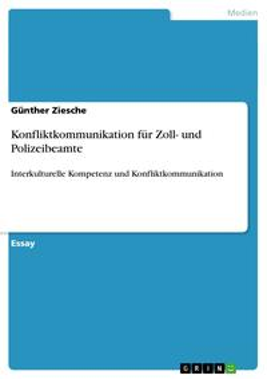 Konfliktkommunikation f?r Zoll- und PolizeibeamteInterkulturelle Kompetenz und Konfliktkommunikation【電子書籍】[ G?nther Ziesche ]