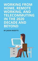 Working from Home, Remote Working, and Telecommuting in the 2020 Decade and Beyond