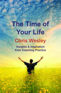 The Time of Your Life: Insights & Inspiration from Coaching Practice【電子書籍】[ Chris Wesley ]