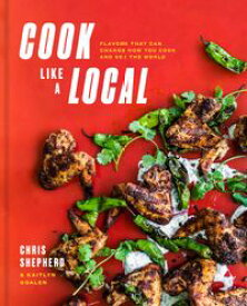 Cook Like a LocalFlavors That Can Change How You Cook and See the World: A Cookbook【電子書籍】[ Chris Shepherd ]