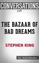 The Bazaar of Bad Dreams: Stories byStephen King   Conversation Starters