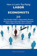 How to Land a Top-Paying Labor economists Job: Your Complete Guide to Opportunities, Resumes and Cover Lette…