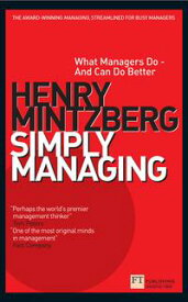 Simply ManagingWhat Managers Do - and Can Do Better【電子書籍】[ Henry Mintzberg ]