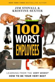 100 Worst EmployeesLearning from the Very Worst, How to Be Your Very Best【電子書籍】[ Jim Stovall ]