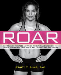 ROARHow to Match Your Food and Fitness to Your Unique Female Physiology for Optimum Performance, Great Health, and a Strong, Lean Body for Life【電子書籍】[ Stacy Sims ]