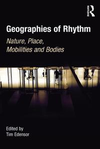 Geographies of RhythmNature, Place, Mobilities and Bodies【電子書籍】