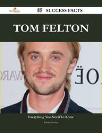 Tom Felton 97 Success Facts - Everything you need to know about Tom Felton【電子書籍】[ Gladys Sexton ]