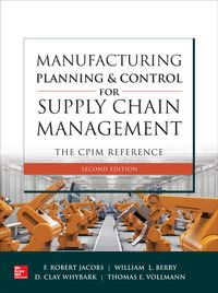 Manufacturing Planning and Control for Supply Chain Management: The CPIM Reference, Second Edition【電子書籍】[ F. Robert Jacobs ]
