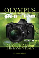 Olympus OM-D E-M5 Mark II: Mastering the Essentials