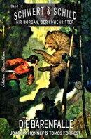 Schwert und Schild – Sir Morgan, der Löwenritter Band12: Die Bärenfalle