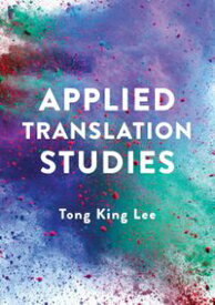 Applied Translation Studies【電子書籍】[ Tong King Lee ]