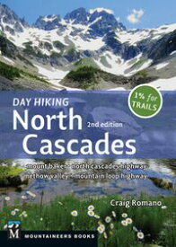 Day Hiking North CascadesMount Baker * North Cascades Highway * Methow Valley * Mountain Loop Highway【電子書籍】[ Craig Romano ]